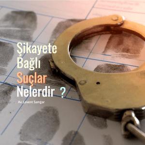 Şikayete Bağlı Suçlar Nelerdir?