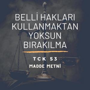 TCK 53 Belli Hakları Kullanmaktan Yoksun Bırakılma
